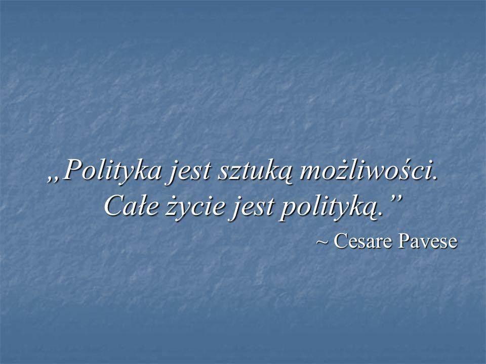 """""""Polityka jest sztuką możliwości. Całe życie jest polityką. ~ Cesare Pavese"""