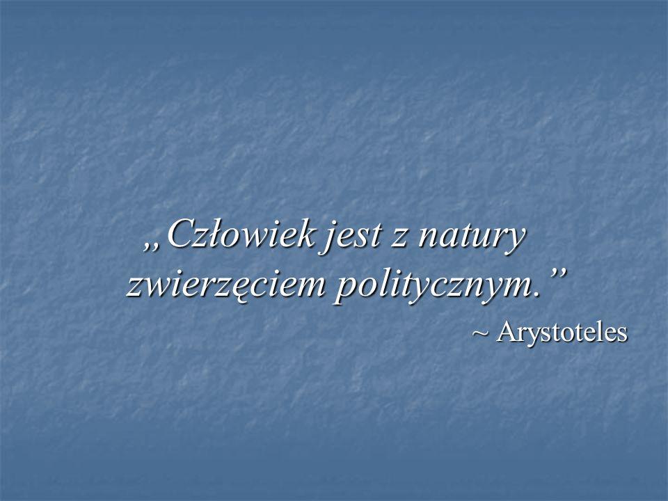 """""""Człowiek jest z natury zwierzęciem politycznym. ~ Arystoteles"""