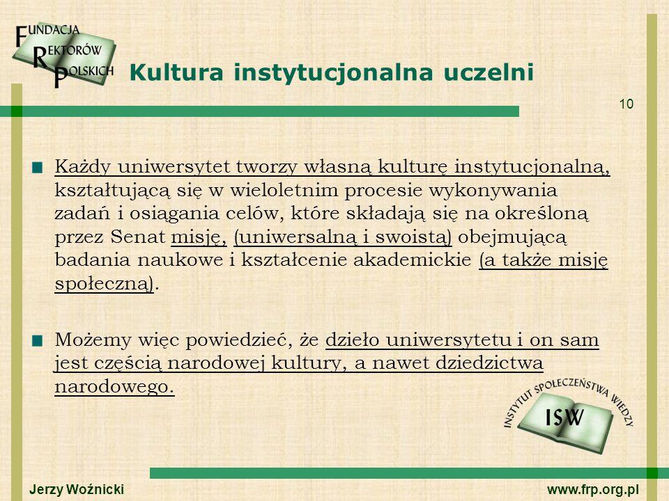 10 Kultura instytucjonalna uczelni Każdy uniwersytet tworzy własną kulturę instytucjonalną, kształtującą się w wieloletnim procesie wykonywania zadań