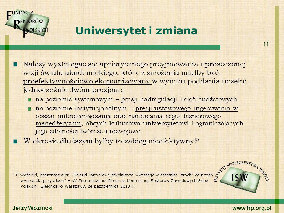 11 Uniwersytet i zmiana Należy wystrzegać się apriorycznego przyjmowania uproszczonej wizji świata akademickiego, który z założenia miałby być proefek