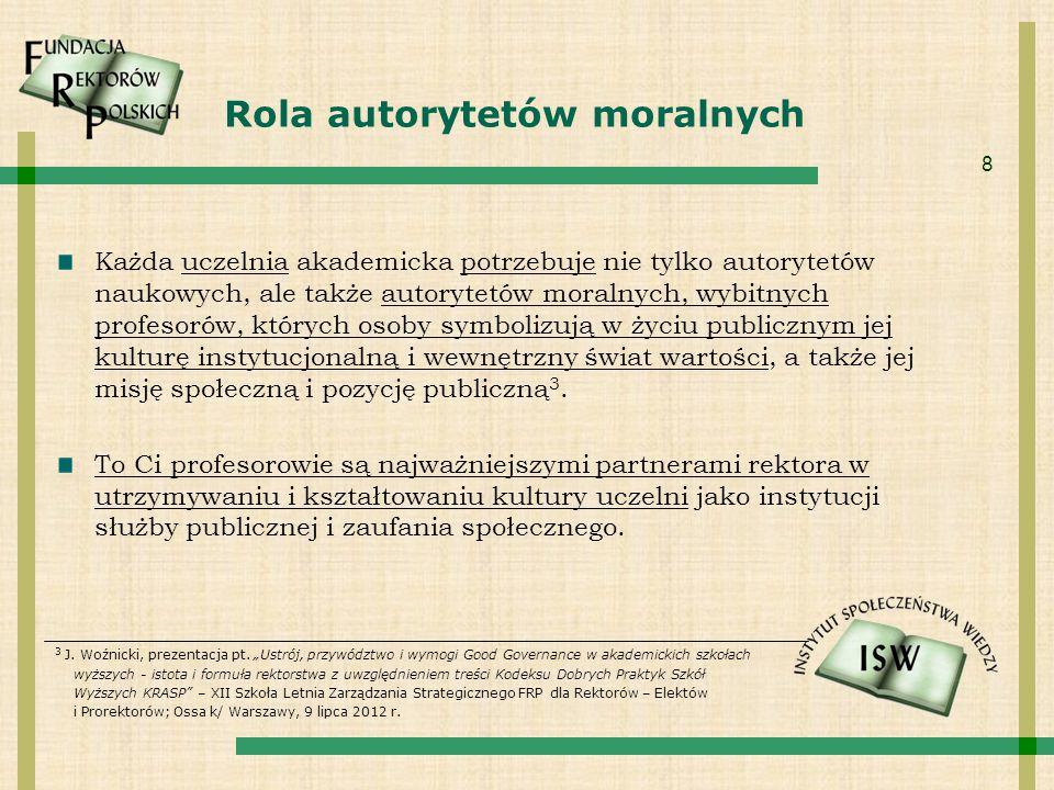 8 Rola autorytetów moralnych Każda uczelnia akademicka potrzebuje nie tylko autorytetów naukowych, ale także autorytetów moralnych, wybitnych profesor