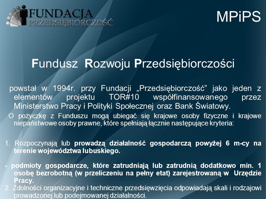 """MPiPS Fundusz Rozwoju Przedsiębiorczości powstał w 1994r. przy Fundacji """"Przedsiębiorczość"""" jako jeden z elementów projektu TOR#10 współfinansowanego"""