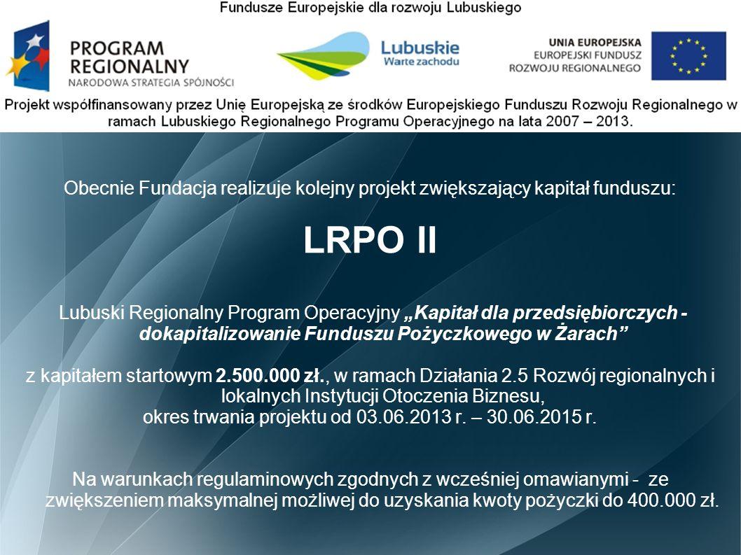 """LRPO Obecnie Fundacja realizuje kolejny projekt zwiększający kapitał funduszu: LRPO II Lubuski Regionalny Program Operacyjny """"Kapitał dla przedsiębior"""
