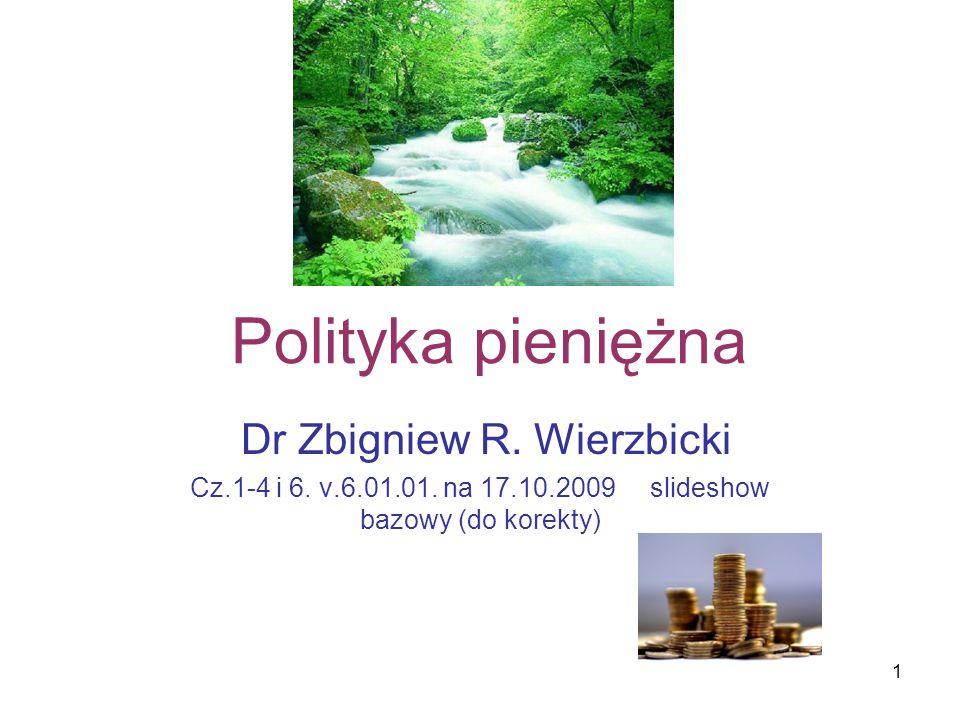 1 Polityka pieniężna Dr Zbigniew R.Wierzbicki Cz.1-4 i 6.