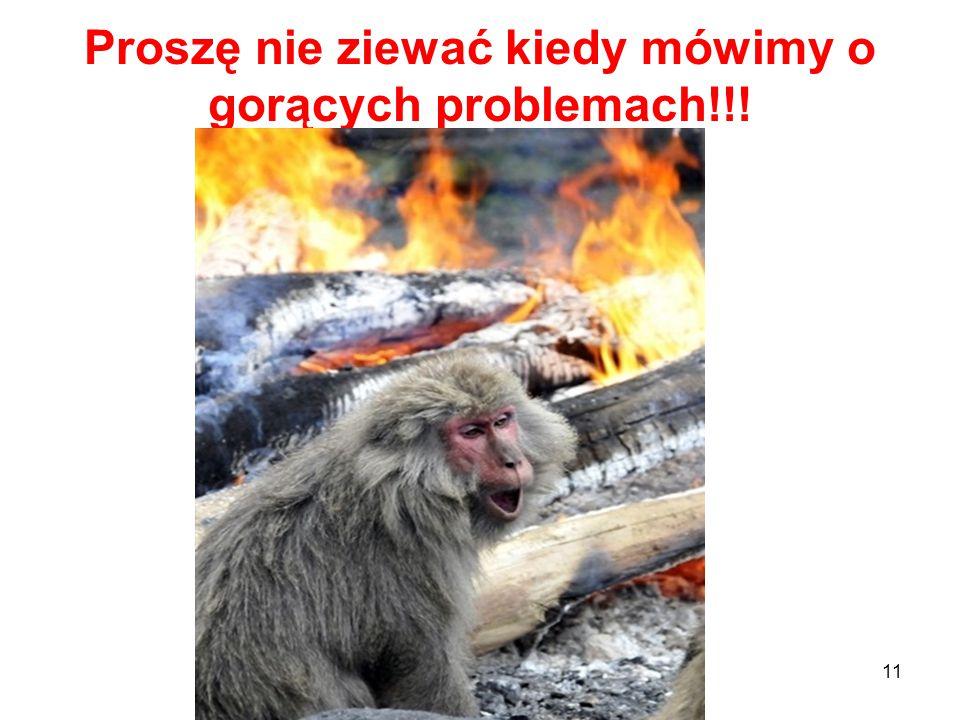 Proszę nie ziewać kiedy mówimy o gorących problemach!!! 11