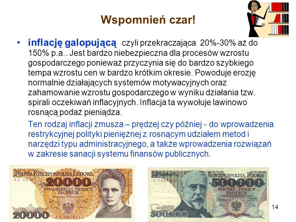 Wspomnień czar.inflację galopującą czyli przekraczająca 20%-30% aż do 150% p.a..
