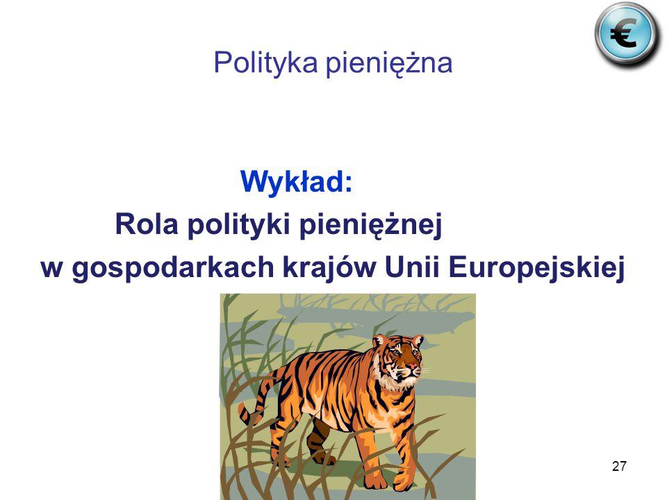 Polityka pieniężna Wykład: Rola polityki pieniężnej w gospodarkach krajów Unii Europejskiej 27