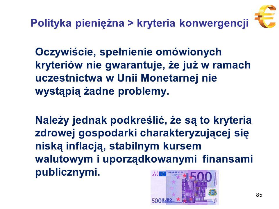 Polityka pieniężna > kryteria konwergencji Oczywiście, spełnienie omówionych kryteriów nie gwarantuje, że już w ramach uczestnictwa w Unii Monetarnej nie wystąpią żadne problemy.