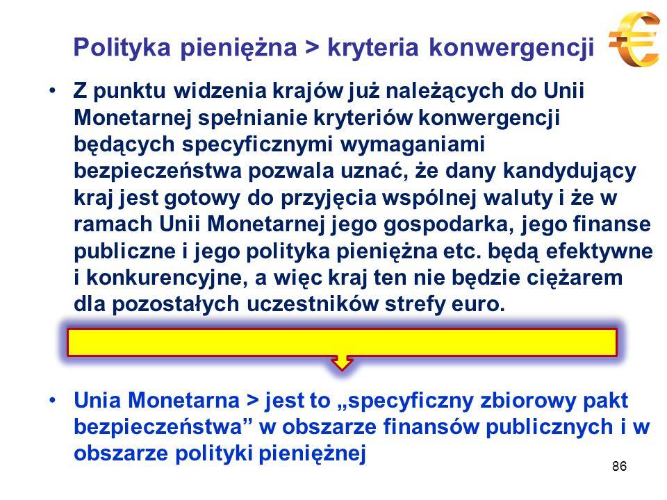 Polityka pieniężna > kryteria konwergencji Z punktu widzenia krajów już należących do Unii Monetarnej spełnianie kryteriów konwergencji będących specyficznymi wymaganiami bezpieczeństwa pozwala uznać, że dany kandydujący kraj jest gotowy do przyjęcia wspólnej waluty i że w ramach Unii Monetarnej jego gospodarka, jego finanse publiczne i jego polityka pieniężna etc.