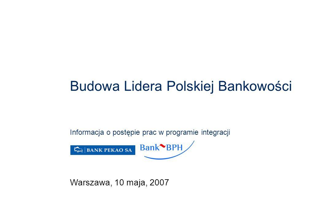 Budowa Lidera Polskiej Bankowości Informacja o postępie prac w programie integracji Warszawa, 10 maja, 2007