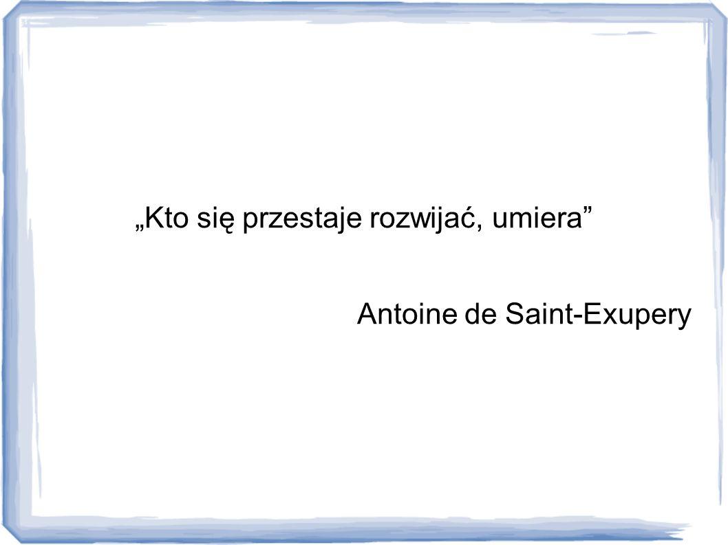"""""""Kto się przestaje rozwijać, umiera"""" Antoine de Saint-Exupery"""