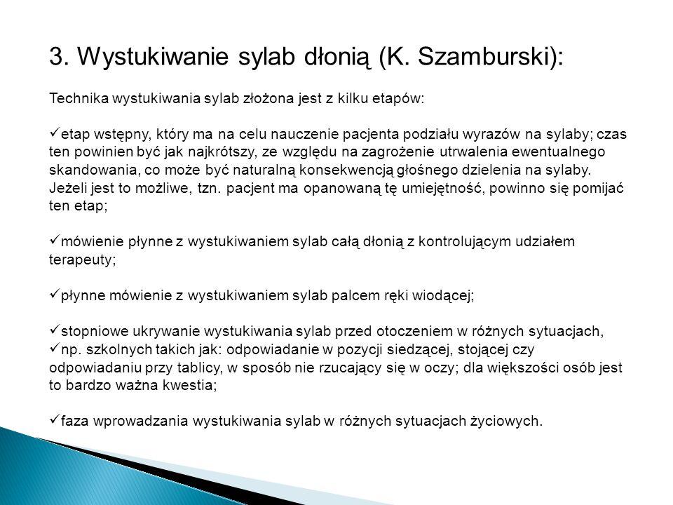 3. Wystukiwanie sylab dłonią (K. Szamburski): Technika wystukiwania sylab złożona jest z kilku etapów: etap wstępny, który ma na celu nauczenie pacjen