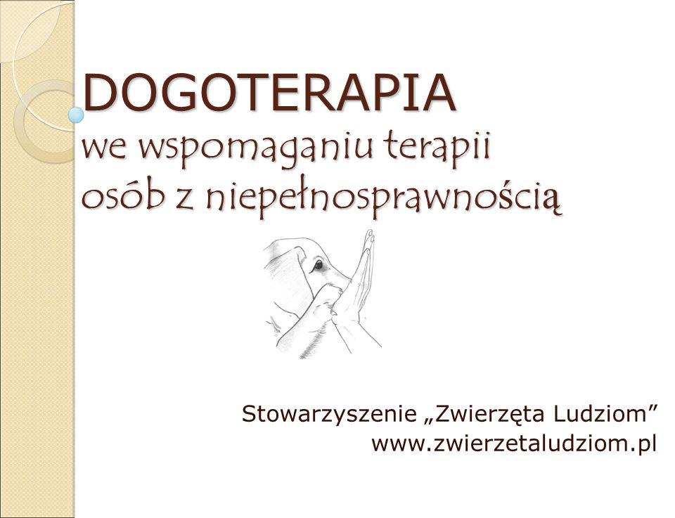 """DOGOTERAPIA we wspomaganiu terapii osób z niepełnosprawno ś ci ą Stowarzyszenie """"Zwierzęta Ludziom"""" www.zwierzetaludziom.pl"""