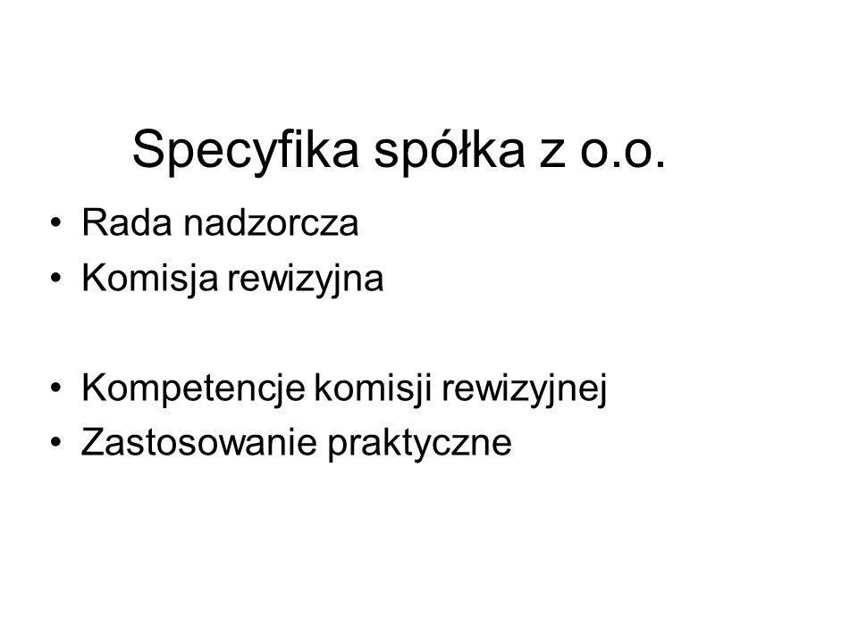 Specyfika spółka z o.o. Rada nadzorcza Komisja rewizyjna Kompetencje komisji rewizyjnej Zastosowanie praktyczne