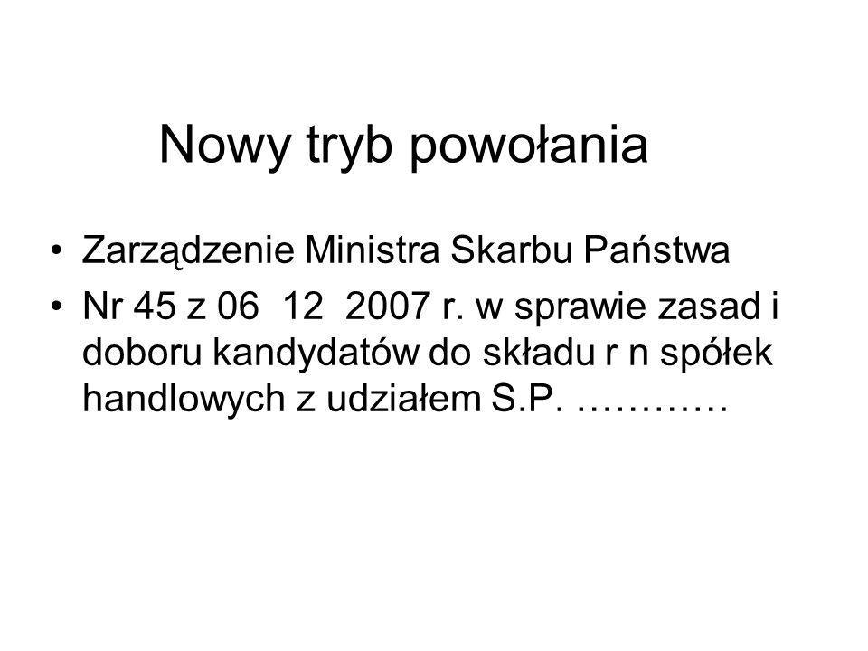 Nowy tryb powołania Zarządzenie Ministra Skarbu Państwa Nr 45 z 06 12 2007 r. w sprawie zasad i doboru kandydatów do składu r n spółek handlowych z ud
