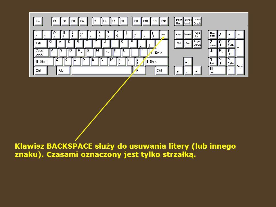 Klawisz BACKSPACE służy do usuwania litery (lub innego znaku).