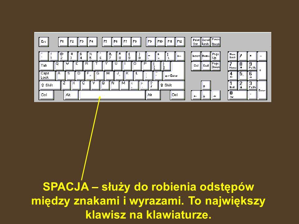 SPACJA – służy do robienia odstępów między znakami i wyrazami.