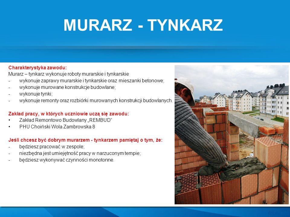 Charakterystyka zawodu: Murarz – tynkarz wykonuje roboty murarskie i tynkarskie -wykonuje zaprawy murarskie i tynkarskie oraz mieszanki betonowe; -wyk
