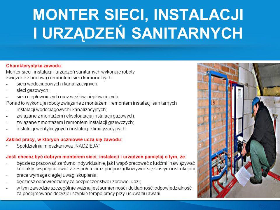 MONTER SIECI, INSTALACJI I URZĄDZEŃ SANITARNYCH Charakterystyka zawodu: Monter sieci, instalacji i urządzeń sanitarnych wykonuje roboty związane z bud