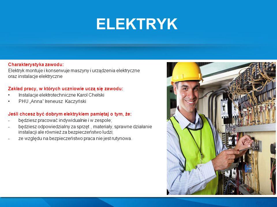 ELEKTRYK Charakterystyka zawodu: Elektryk montuje i konserwuje maszyny i urządzenia elektryczne oraz instalacje elektryczne Zakład pracy, w których uc
