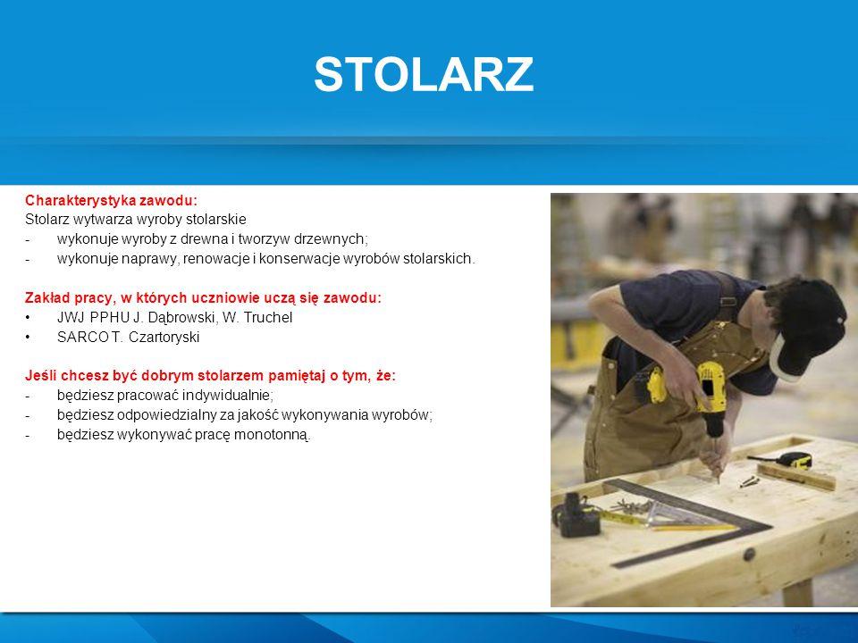STOLARZ Charakterystyka zawodu: Stolarz wytwarza wyroby stolarskie -wykonuje wyroby z drewna i tworzyw drzewnych; -wykonuje naprawy, renowacje i konse