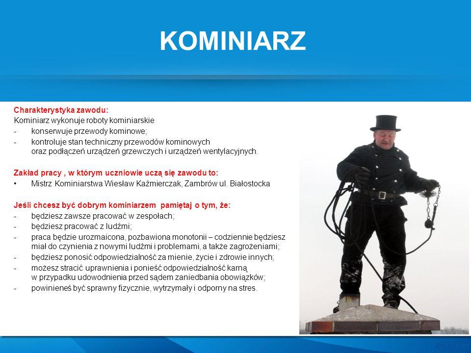 KOMINIARZ Charakterystyka zawodu: Kominiarz wykonuje roboty kominiarskie -konserwuje przewody kominowe; -kontroluje stan techniczny przewodów kominowy