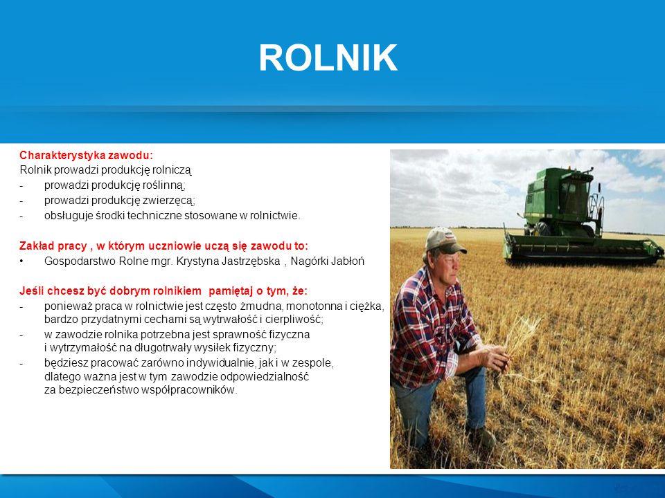 ROLNIK Charakterystyka zawodu: Rolnik prowadzi produkcję rolniczą -prowadzi produkcję roślinną; -prowadzi produkcję zwierzęcą; -obsługuje środki techn