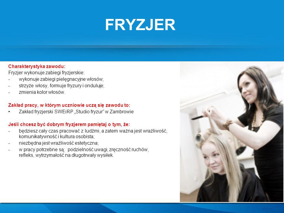 FRYZJER Charakterystyka zawodu: Fryzjer wykonuje zabiegi fryzjerskie: -wykonuje zabiegi pielęgnacyjne włosów; -strzyże włosy, formuje fryzury i ondulu