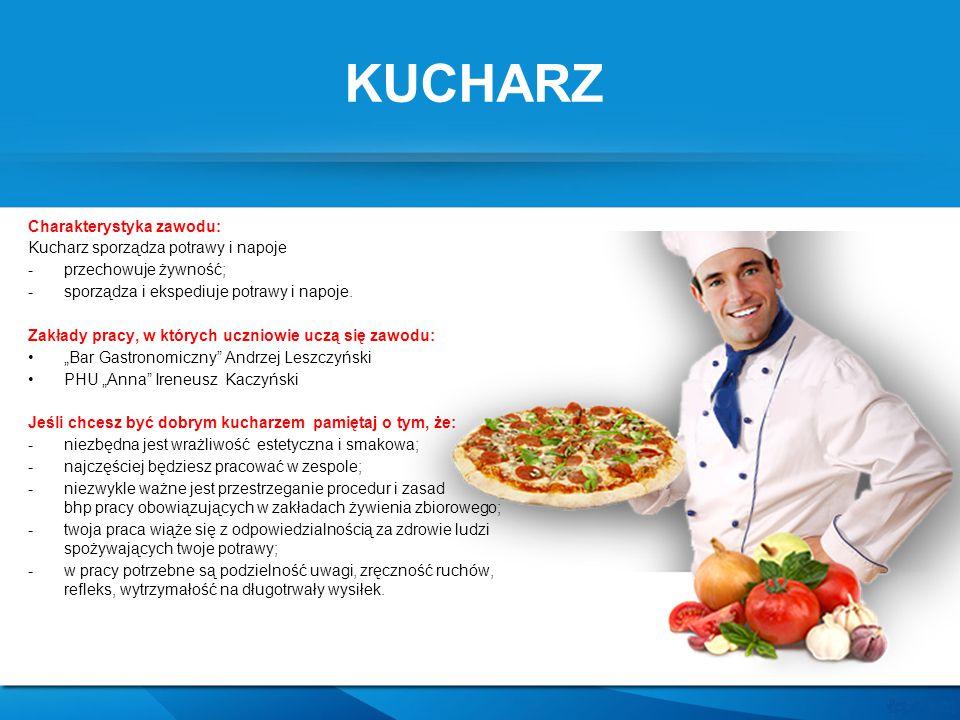 KUCHARZ Charakterystyka zawodu: Kucharz sporządza potrawy i napoje -przechowuje żywność; -sporządza i ekspediuje potrawy i napoje. Zakłady pracy, w kt