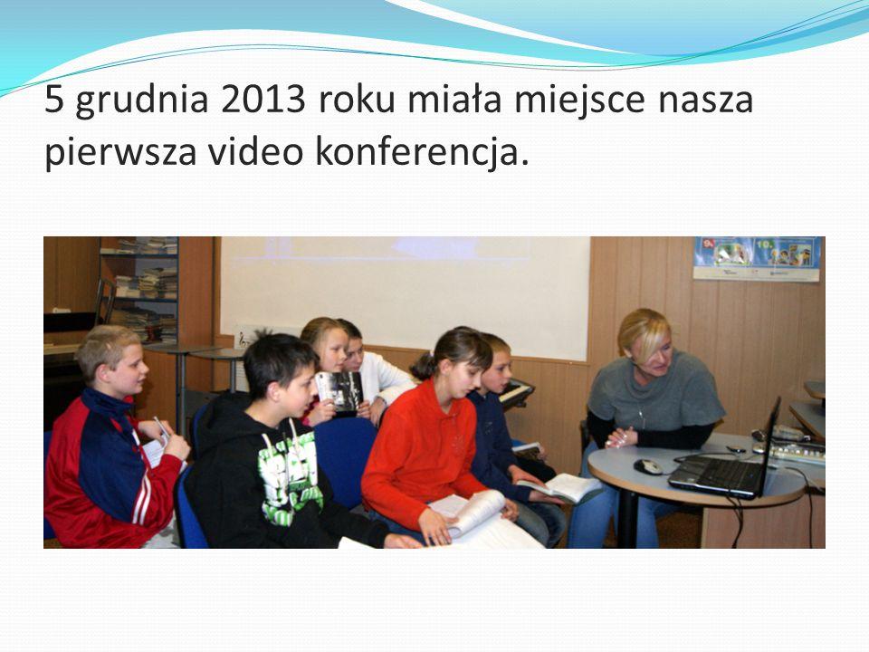 5 grudnia 2013 roku miała miejsce nasza pierwsza video konferencja.
