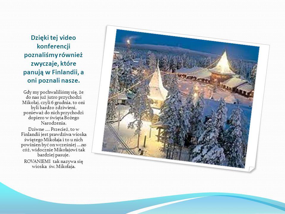 Dzięki tej video konferencji poznaliśmy również zwyczaje, które panują w Finlandii, a oni poznali nasze. Gdy my pochwaliliśmy się, że do nas już jutro