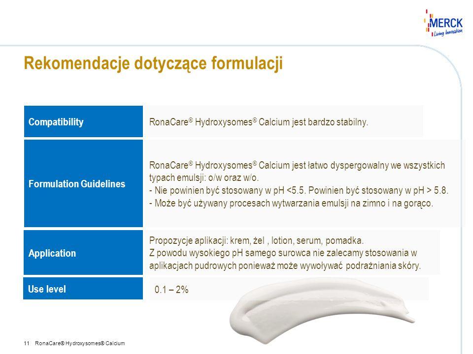 Rekomendacje dotyczące formulacji RonaCare® Hydroxysomes® Calcium11 Compatibility RonaCare ® Hydroxysomes ® Calcium jest bardzo stabilny. Formulation