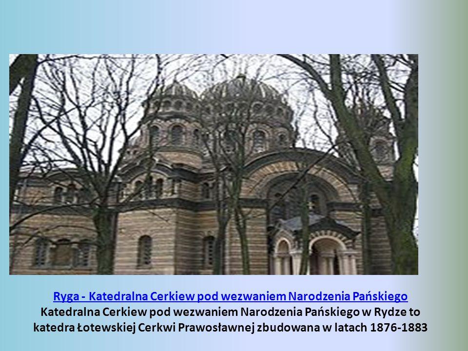 Ryga - Katedralna Cerkiew pod wezwaniem Narodzenia Pańskiego Ryga - Katedralna Cerkiew pod wezwaniem Narodzenia Pańskiego Katedralna Cerkiew pod wezwaniem Narodzenia Pańskiego w Rydze to katedra Łotewskiej Cerkwi Prawosławnej zbudowana w latach 1876-1883