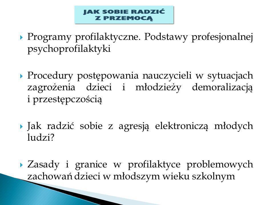  Programy profilaktyczne. Podstawy profesjonalnej psychoprofilaktyki  Procedury postępowania nauczycieli w sytuacjach zagrożenia dzieci i młodzieży