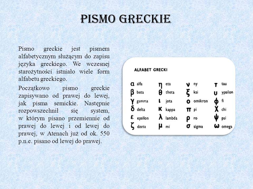 Pismo greckie Pismo greckie jest pismem alfabetycznym służącym do zapisu języka greckiego. We wczesnej starożytności istniało wiele form alfabetu grec