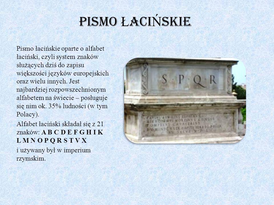 Pismo Ł aci Ń skie Pismo łacińskie oparte o alfabet łaciński, czyli system znaków służących dziś do zapisu większości języków europejskich oraz wielu