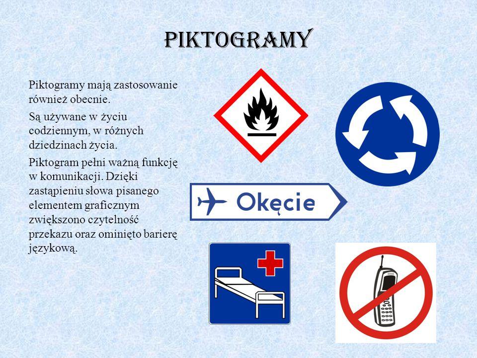PIKTOGRAMY Piktogramy mają zastosowanie również obecnie. Są używane w życiu codziennym, w różnych dziedzinach życia. Piktogram pełni ważną funkcję w k