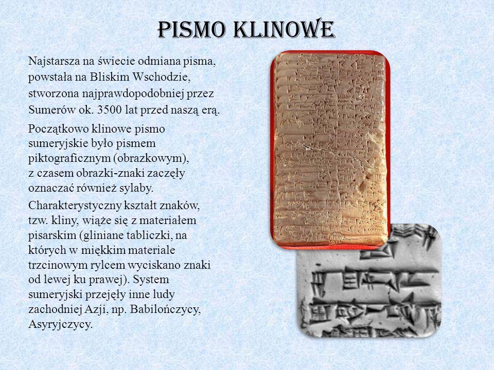 Pismo klinowe Najstarsza na świecie odmiana pisma, powstała na Bliskim Wschodzie, stworzona najprawdopodobniej przez Sumerów ok. 3500 lat przed naszą