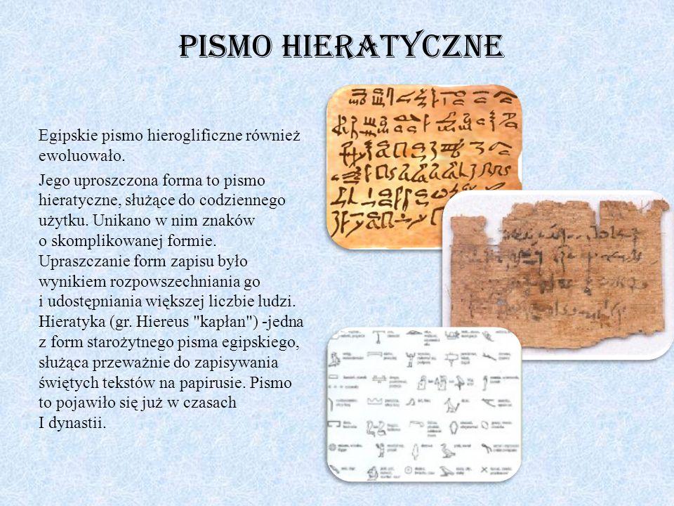 Pismo hieratyczne Egipskie pismo hieroglificzne również ewoluowało. Jego uproszczona forma to pismo hieratyczne, służące do codziennego użytku. Unikan