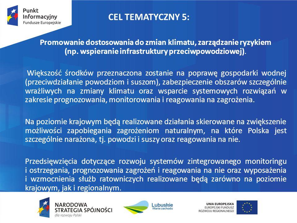 CEL TEMATYCZNY 5: Promowanie dostosowania do zmian klimatu, zarządzanie ryzykiem (np. wspieranie infrastruktury przeciwpowodziowej). Większość środków