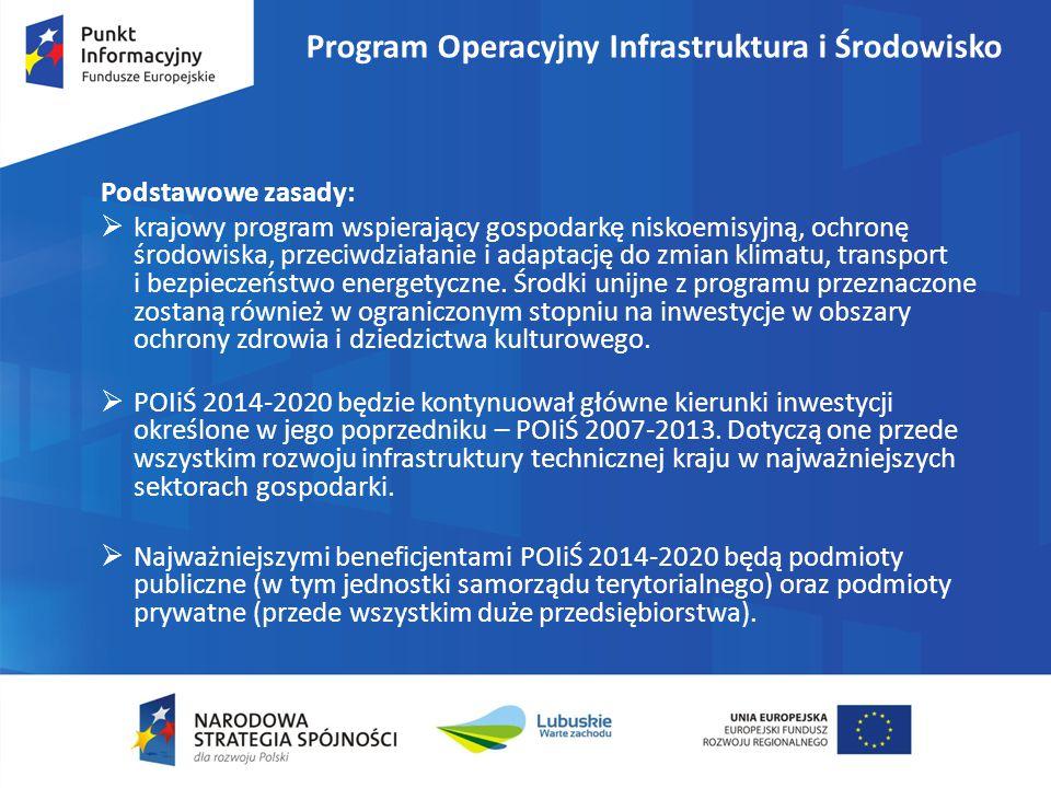 Program Operacyjny Infrastruktura i Środowisko Podstawowe zasady:  krajowy program wspierający gospodarkę niskoemisyjną, ochronę środowiska, przeciwd
