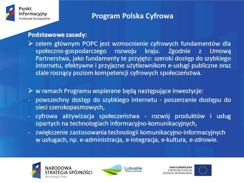 Program Polska Cyfrowa Podstawowe zasady:  celem głównym POPC jest wzmocnienie cyfrowych fundamentów dla społeczno-gospodarczego rozwoju kraju. Zgodn