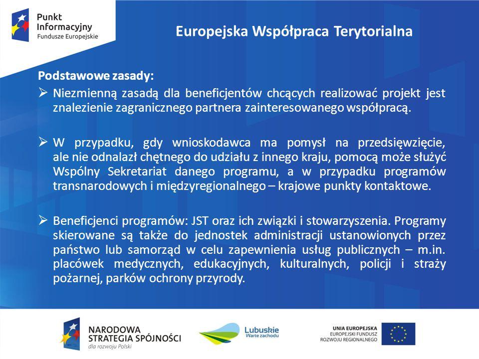 Europejska Współpraca Terytorialna Podstawowe zasady:  Niezmienną zasadą dla beneficjentów chcących realizować projekt jest znalezienie zagranicznego