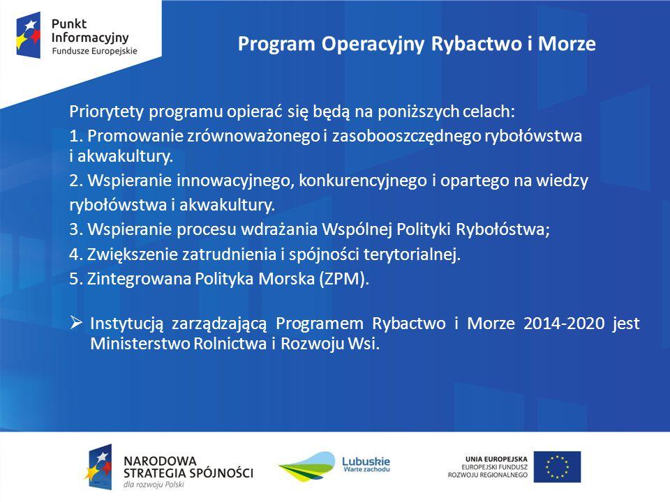 Program Operacyjny Rybactwo i Morze Priorytety programu opierać się będą na poniższych celach: 1. Promowanie zrównoważonego i zasobooszczędnego rybołó