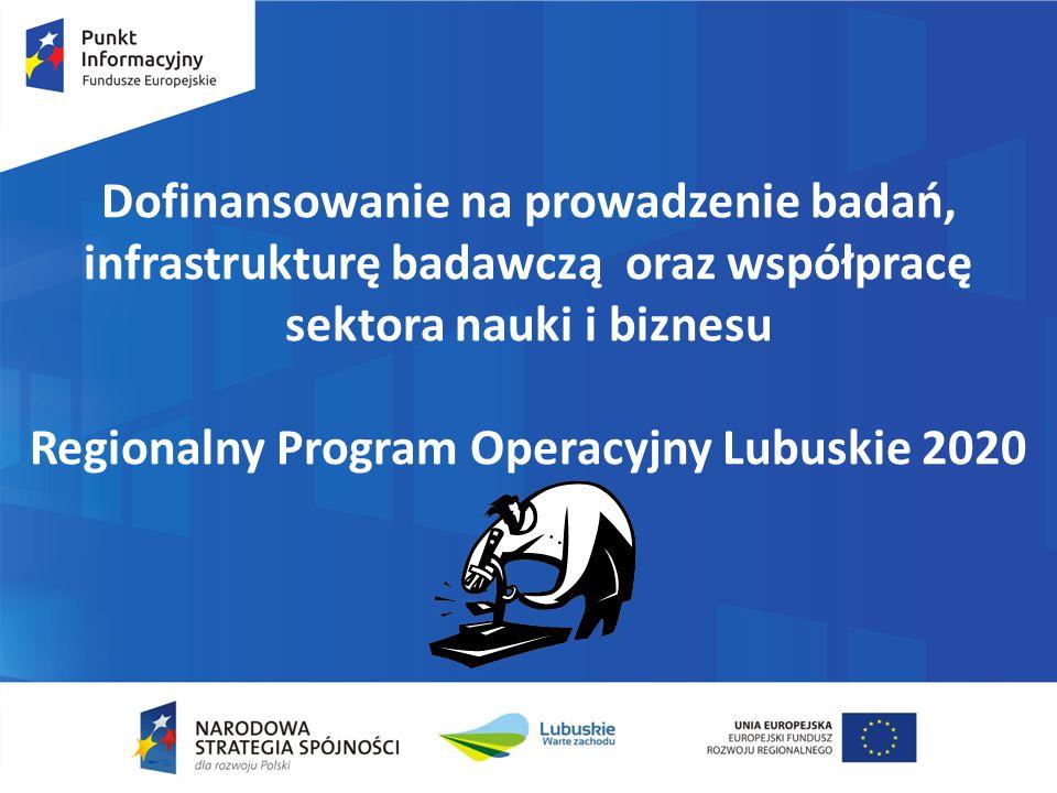 Dofinansowanie na prowadzenie badań, infrastrukturę badawczą oraz współpracę sektora nauki i biznesu Regionalny Program Operacyjny Lubuskie 2020