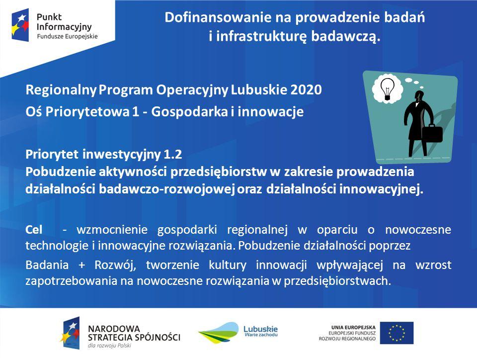 Dofinansowanie na prowadzenie badań i infrastrukturę badawczą. Regionalny Program Operacyjny Lubuskie 2020 Oś Priorytetowa 1 - Gospodarka i innowacje