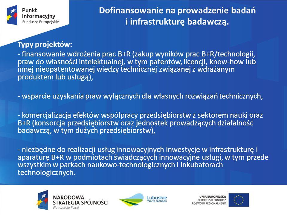 Dofinansowanie na prowadzenie badań i infrastrukturę badawczą. Typy projektów: - finansowanie wdrożenia prac B+R (zakup wyników prac B+R/technologii,
