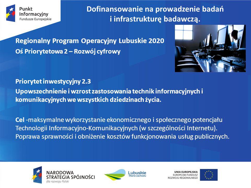 Dofinansowanie na prowadzenie badań i infrastrukturę badawczą. Regionalny Program Operacyjny Lubuskie 2020 Oś Priorytetowa 2 – Rozwój cyfrowy Prioryte