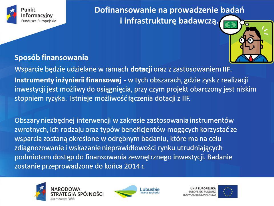 Dofinansowanie na prowadzenie badań i infrastrukturę badawczą. Sposób finansowania Wsparcie będzie udzielane w ramach dotacji oraz z zastosowaniem IIF