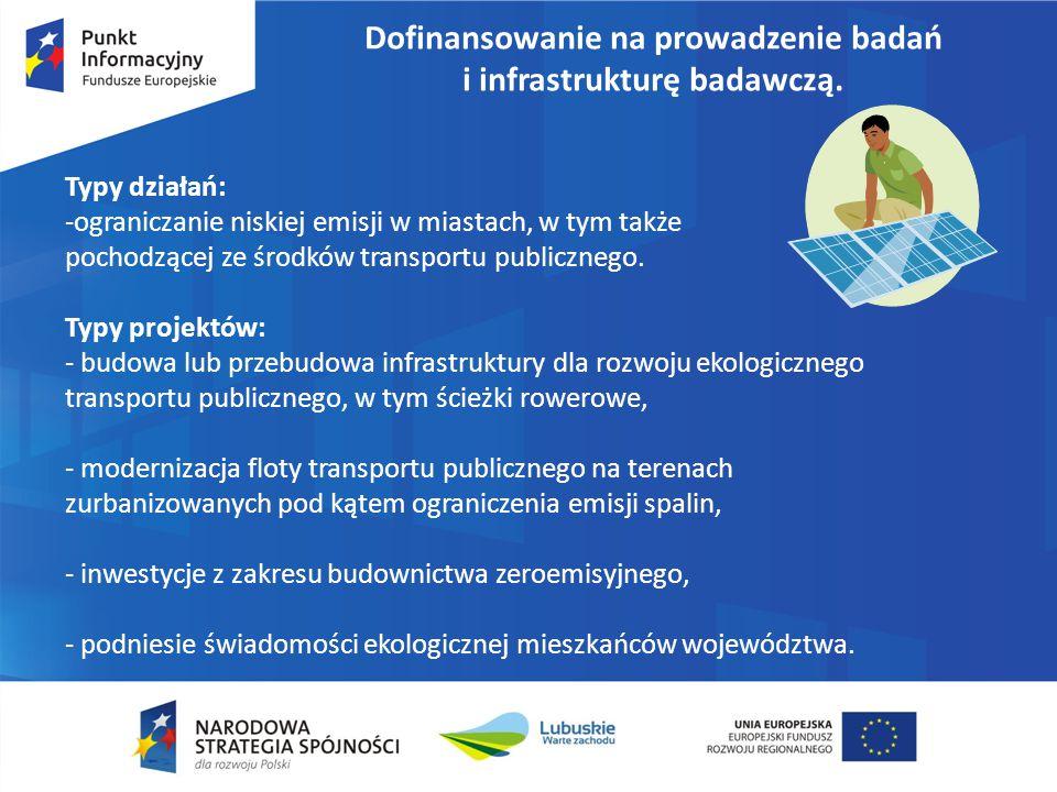 Dofinansowanie na prowadzenie badań i infrastrukturę badawczą. Typy działań: -ograniczanie niskiej emisji w miastach, w tym także pochodzącej ze środk